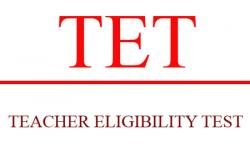 TET or Teacher Eligibility Test